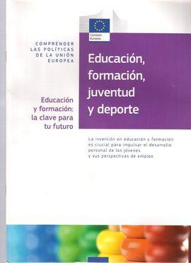 EDUCACION FORMACION, JUVENTUD Y DEPORTE. EDUCACION Y FORMACION: LA CLAVE PARA TU FUTURO