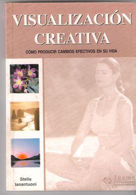 VISUALIZACION CREATIVA. COMO PRODUCIR CAMBIOS EFECTIVOS EN SU VIDA