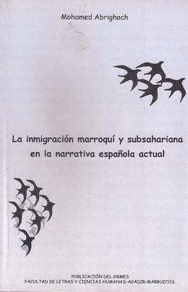 LA INMIGRACIÓN MARROQUÍ Y SUBSAHARIANA EN LA NARRATIVA ESPAÑOLA ACTUAL. ÉTICA, ESTÉTICA E INTERCULTURALISMO