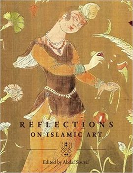 REFLECTIONS ON ISLAMIC ART